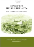 """Songs From The Beautiful City: The Cork Urban Ballads"" by Jimmy Crowley"