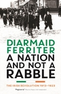 A Nation and not a Rabble - compelling and illuminating account of the watershed years in twentieth century Irish history.