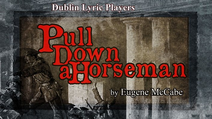 "Eugene McCabe play ""Pull Down A Horseman"", by Dublin Lyric Players"