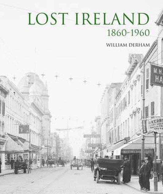 """Lost Ireland: 1860–1960"" by William Derham"