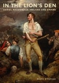 """In The Lion's Den: Daniel MacDonald, Ireland and Empire"" by Niamh O'Sullivan"