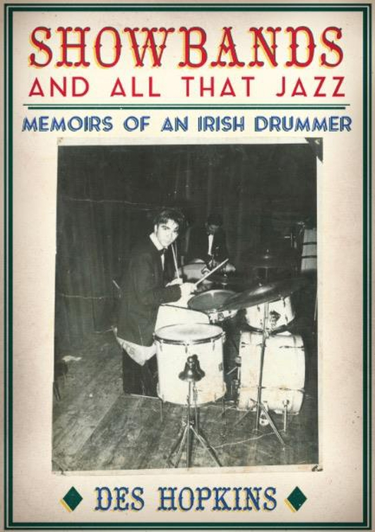 """Showbands and All That Jazz: Memoirs of an Irish Drummer"" by Des Hopkins"