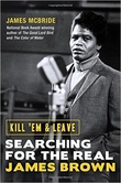 """Review: """"Kill 'Em & Leave: Searching for the Real James Brown"""" by James McBride"""
