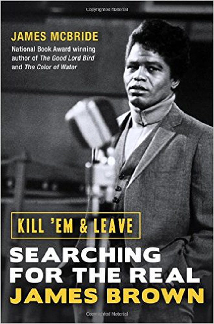 "Review: ""Kill 'Em & Leave: Searching for the Real James Brown"" by James McBride"