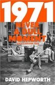 """Review: """"1971: Never A Dull Moment"""" by David Hepworth"""