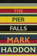 """The Pier Falls"" by Mark Haddon"