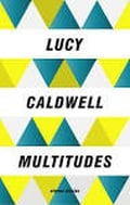 """""""Multitudes"""" by Lucy Caldwell"""