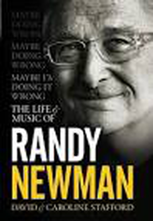 "Review:  ""Maybe I'm Doing it Wrong: The Life & Music of Randy Newman"" by David & Caroline Stafford"