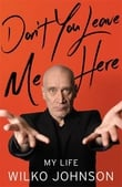 """Review:  """"Don't You Leave Me Here: My Life"""", the autobiography of Wilko Johnson"""