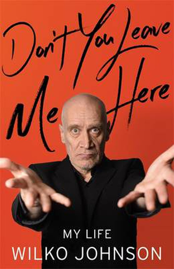 "Review:  ""Don't You Leave Me Here: My Life"", the autobiography of Wilko Johnson"