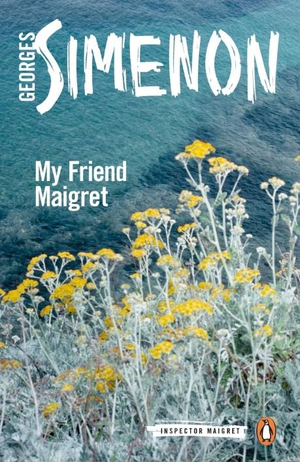 Penguin are issuing the entire series of Maigret novels  - My Friend Maigret has just appeared, another taut Simenon tale from the Belgian master of crime.