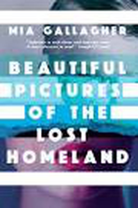 """Beautiful Pictures Of The Lost Homeland"" by Mia Gallagher"