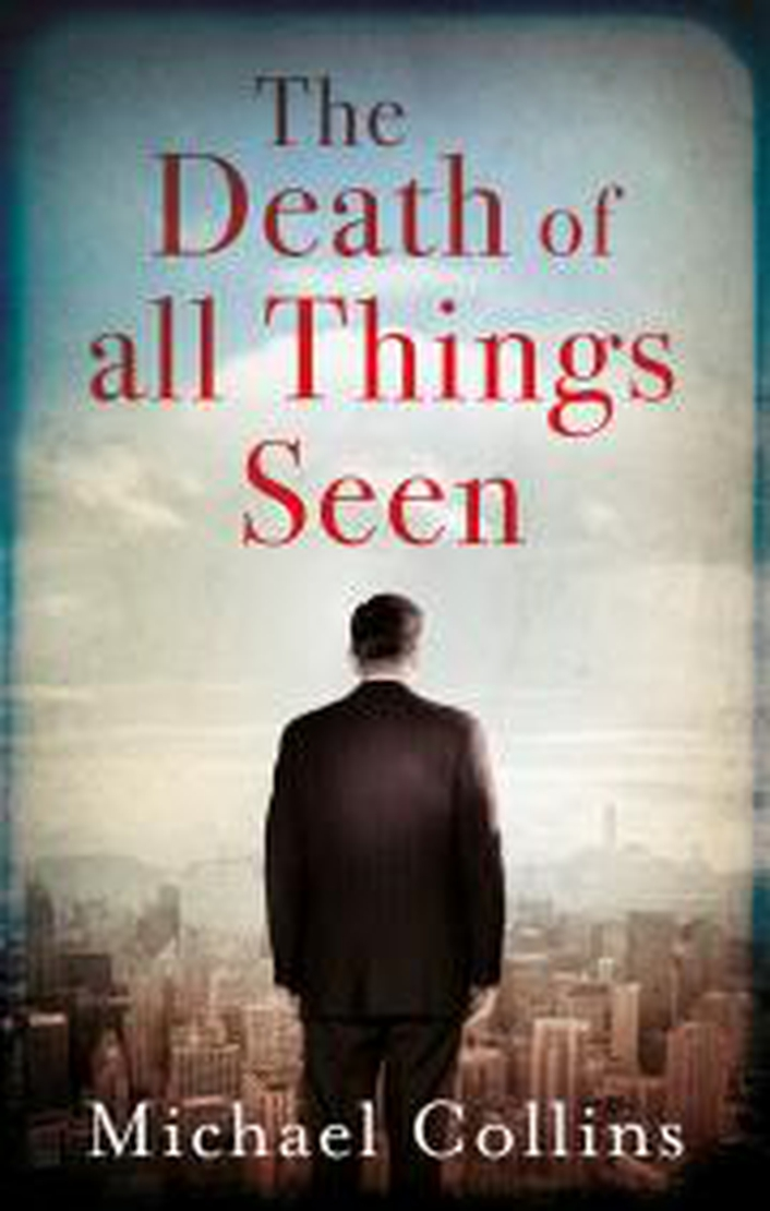 """The Death Of All Things Seen"" by Michael Collins"
