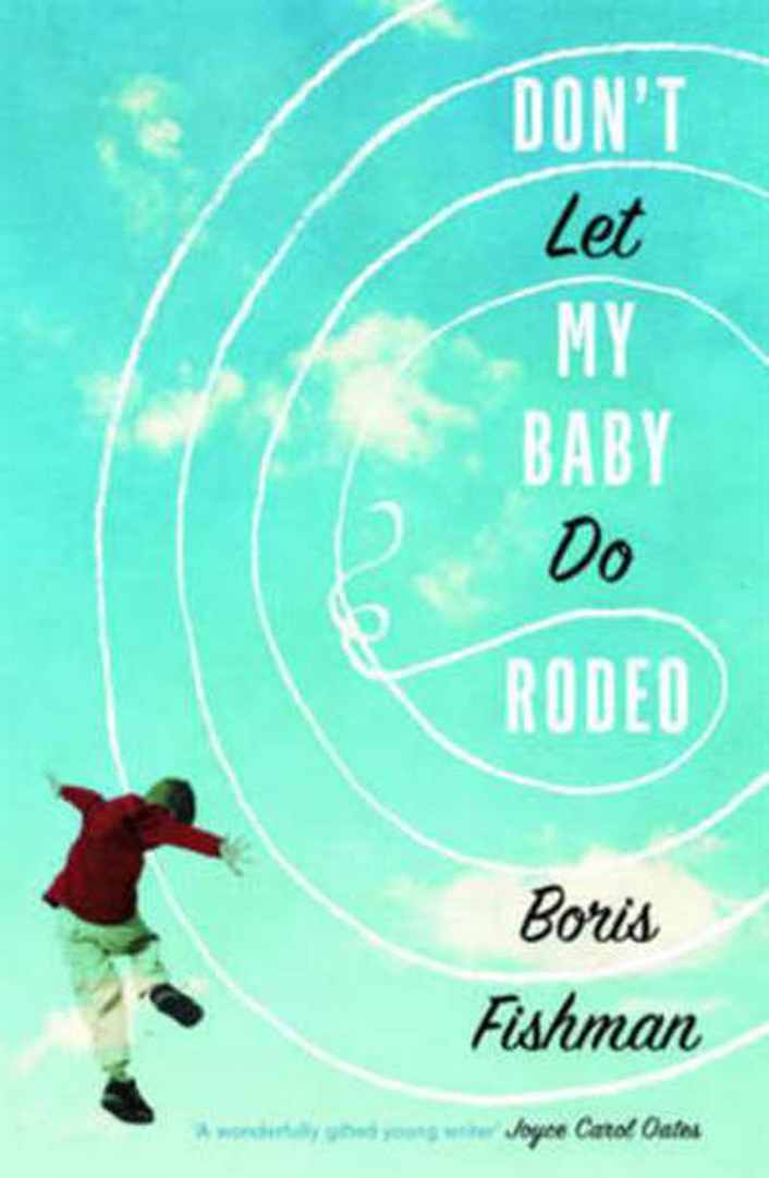 """Don't Let My Baby Do Rodeo"" by Boris Fishman"