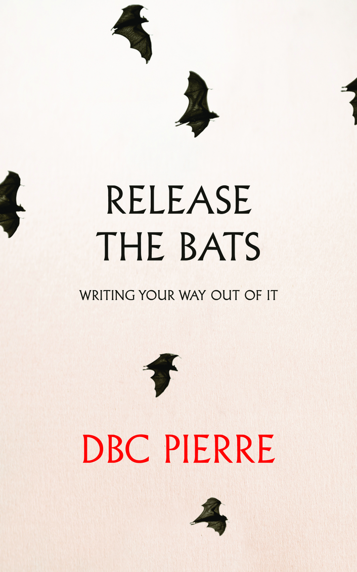 """Release The Bats: Writing Your Way Out Of  It"" by DBC Pierre"