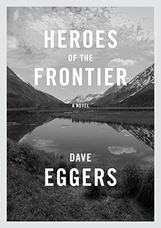 "Review:   ""Heroes Of The Frontier"" by Dave Eggers"