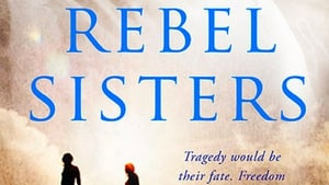 Rebel Sisters - the fascinating life stories of Muriel, Nellie and GraceGifford set against the dramatic years as Easter 1916 looms