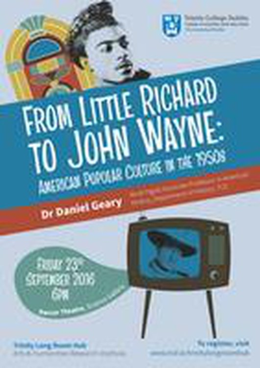 """From Little Richard To John Wayne: American Popular Culture in the 1950's"", a lecture by Dr Daniel Geary"