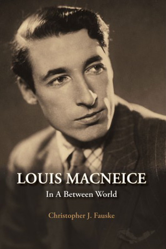 """Louis MacNeice: In A Between World"" by Christopher J Fauske"
