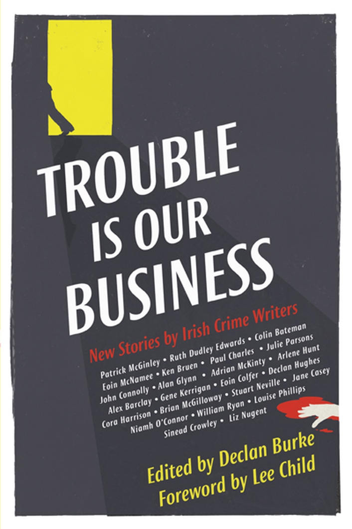 """Trouble Is Our Business: New Stories by Irish Crime Writers"", edited by Declan Burke"