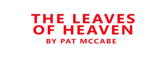 """""""The Leaves Of Heaven"""" by Pat McCabe"""