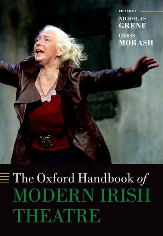 """The Oxford Handbook of Modern Irish Theatre"", edited by Nicholas Grene and Chris Morash"