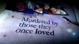 Prime Time Extras: Murdered by Those They Once Loved