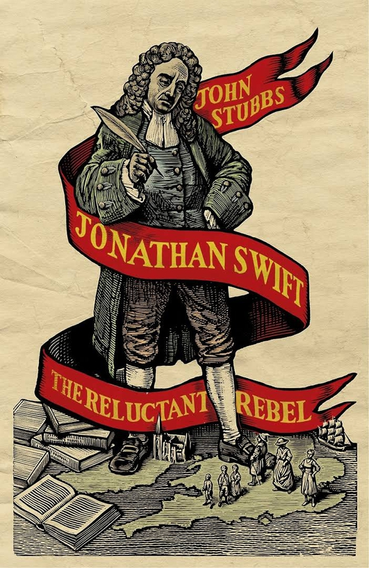 """""""Jonathan Swift: The Reluctant Rebel"""", a biography by John Stubbs"""