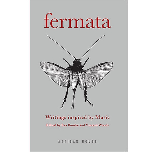 """Fermata: Writings Inspired By Music"", edited by Eva Bourke and Vincent Woods"