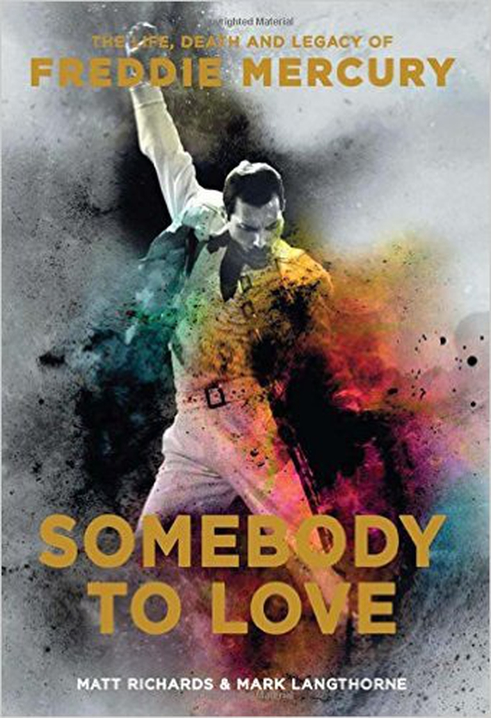 'Somebody To Love: The Life, Death and Legacy of Freddie Mercury' by Matt Richards and Mark Langthorne