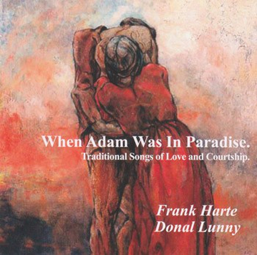 'When Adam Was In Paradise: Traditional Songs of Love and Courtship' by Frank Harte