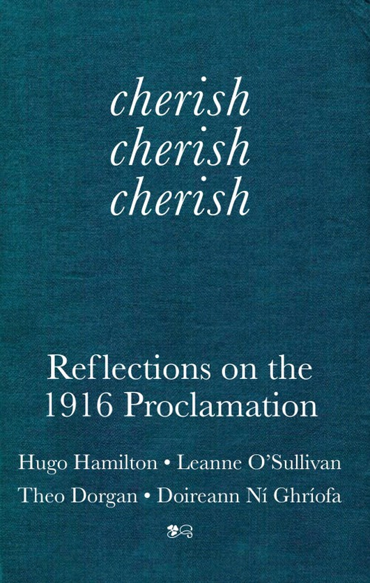 'Cherish Cherish Cherish: Reflections On The 1916 Proclamation'