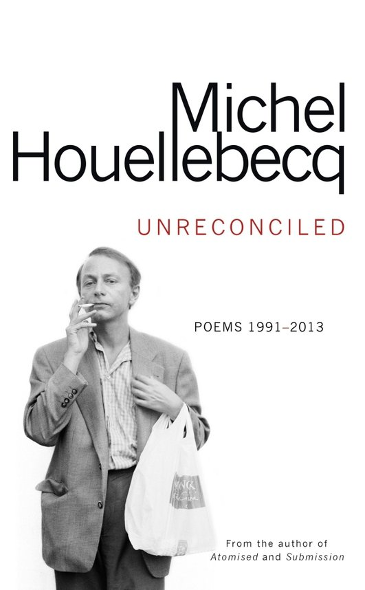 "Review:  ""Unreconciled: Poems 1991-2013"" by Michel Houellebecq"
