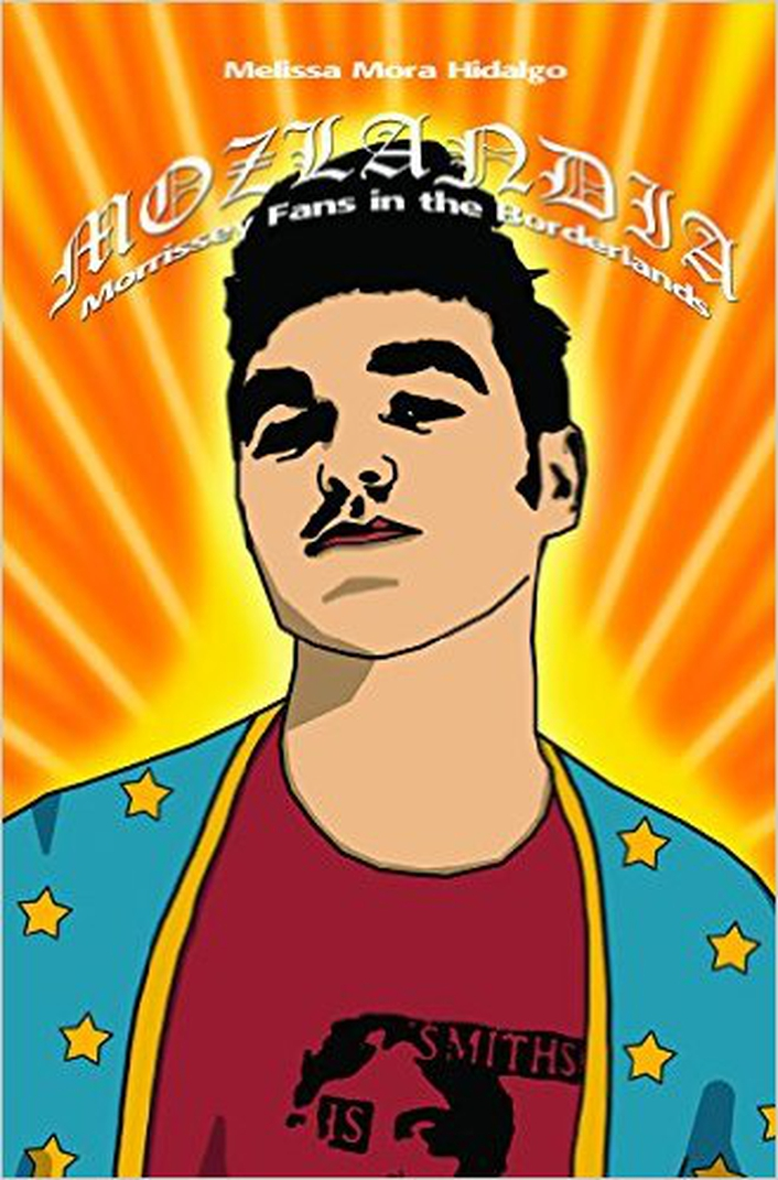 """Mozlandia: Morrissey Fans In The Borderland"" by Melissa Hidalgo"