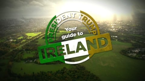 President Trump's guide to Ireland