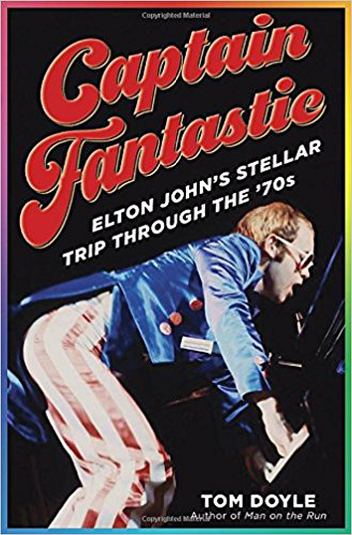 "Review:   ""Captain Fantastic: Elton John's Stellar Trip Through the 70's"" by Tom Doyle"
