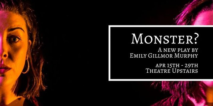 """Monster?"", a play by Emily Gillmor Murphy at the Theatre Upstairs"