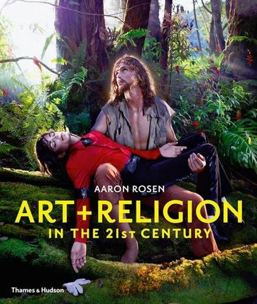 """Art & Religion in the 21st Century"" by Aaron Rosen"