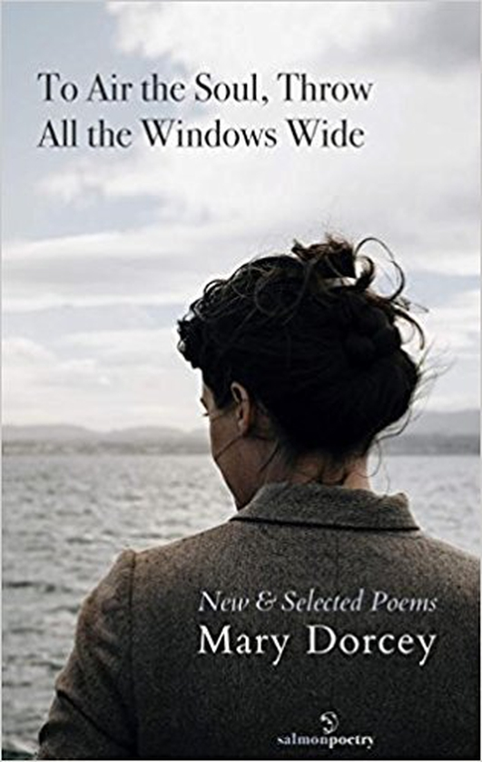 """To Air The Soul, Throw All The Windows Wide: New & Selected Poems"" by Mary Dorcey"
