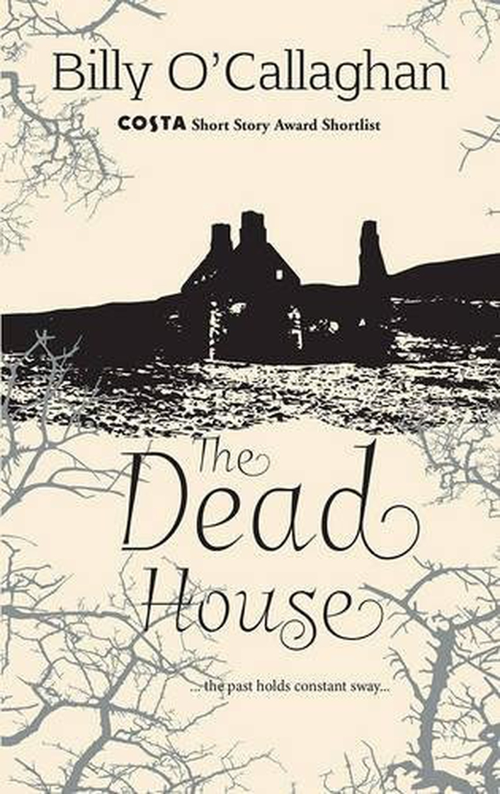 """The Dead House"" by Billy O'Callaghan"