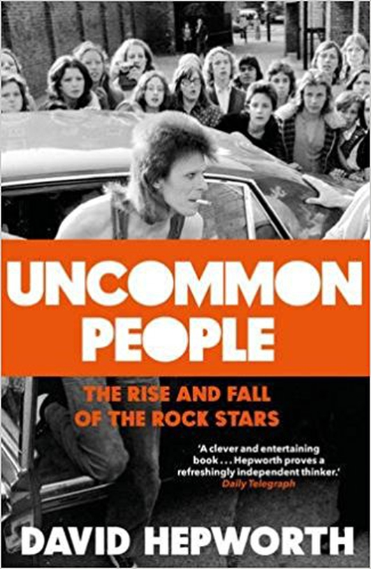 "Review:   ""Uncommon People: The Rise and Fall of The Rock Stars"" by David Hepworth"