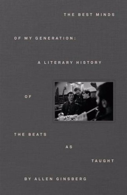 "Review:  ""The Best Minds of My Generation: A Literary History of the Beats"" as taught by Allen Ginsberg"