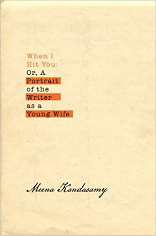 "Review: ""When I Hit You: Or, A Portrait of the Writer as a Young Wife"" by Meena Kandasamy"
