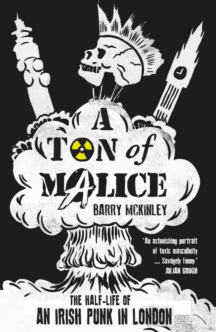 "Review:  ""A Ton of Malice: The Half Life of an Irish Punk in London"" by Barry McKinley"