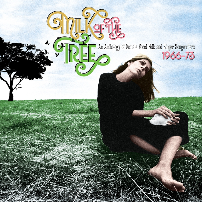 """Review:  """"Milk Of The Tree: An Anthology of Female Vocal Folk And Singer-Songwriters from 1966 to 1973"""""""