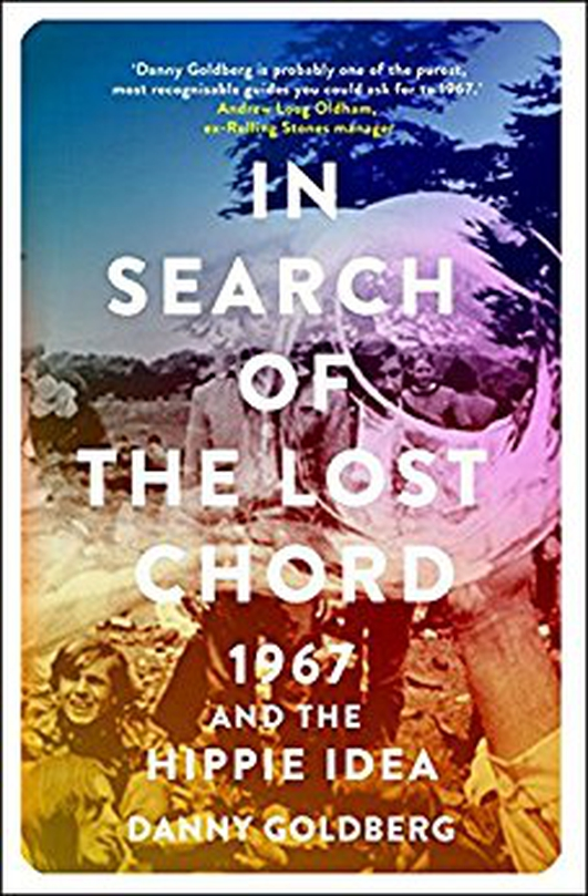"""In Search of the Lost Chord-1967 and the Hippie Idea"" by Danny Goldberg"