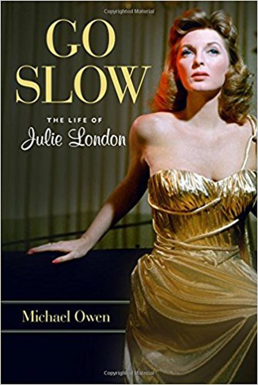 "Review:  ""Go Slow: The Life of Julie London"" by Michael Owen"