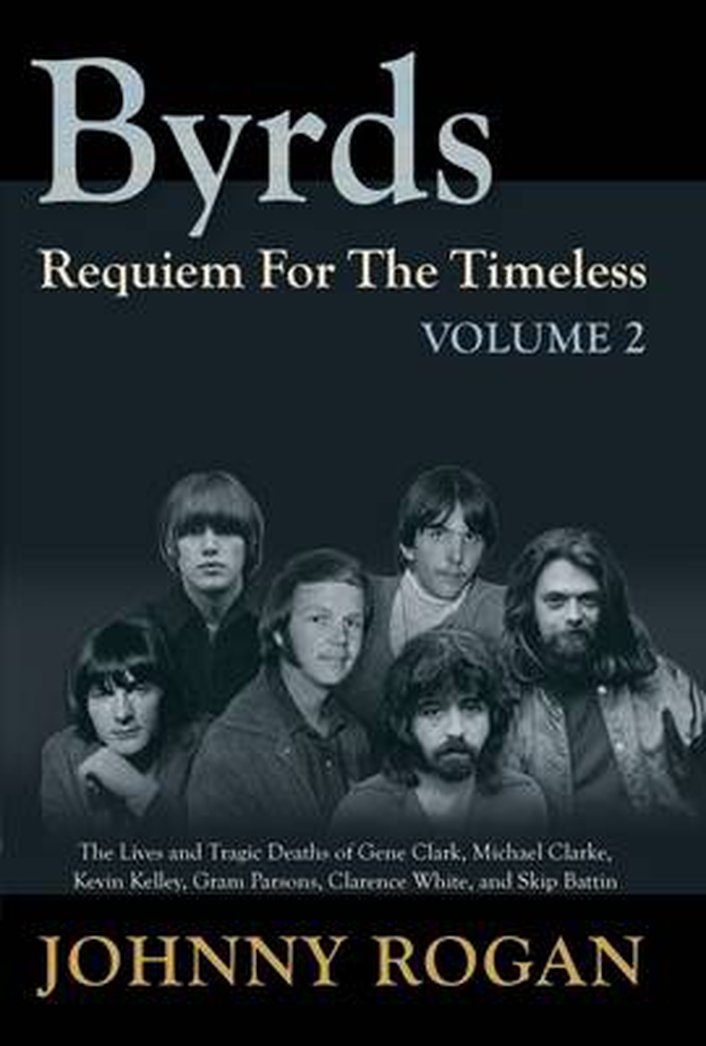 """The Byrds – Requiem for the Timeless, Volume 2"" by Johnny Rogan"
