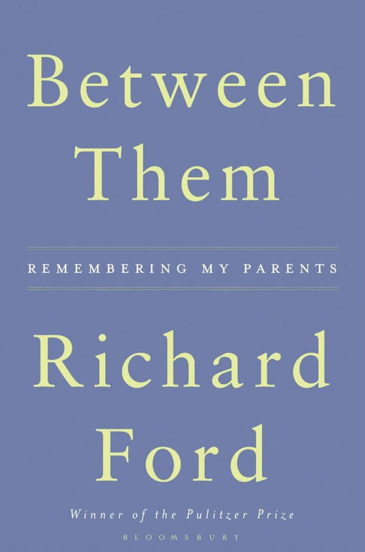 """Between Them: Remembering My Parents"" by Richard Ford"