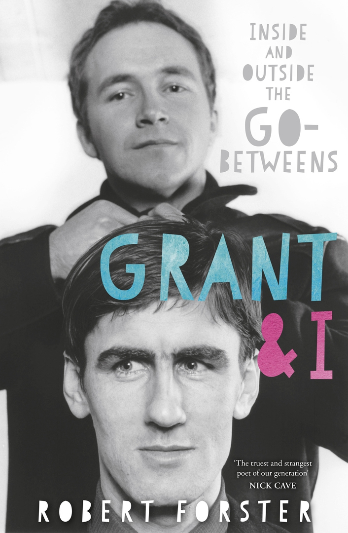 """Review:  """"Grant & I: Inside and Outside The Go-Betweens"""" by Robert Forster"""
